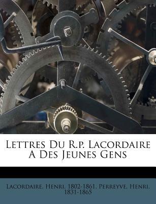 Lettres Du R.P. Lacordaire a Des Jeunes Gens - Lacordaire, Henri, and 1831-1865, Perreyve Henri