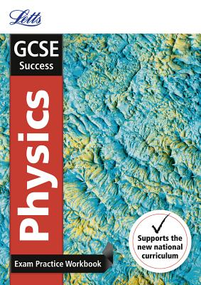 Letts Gcse Revision Success - New 2016 Curriculum - Gcse Physics: Exam Practice Workbook, with Practice Test Paper - Collins UK