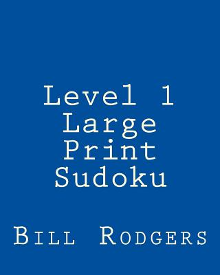 Level 1 Large Print Sudoku: 80 Easy to Read, Large Print Sudoku Puzzles - Rodgers, Bill