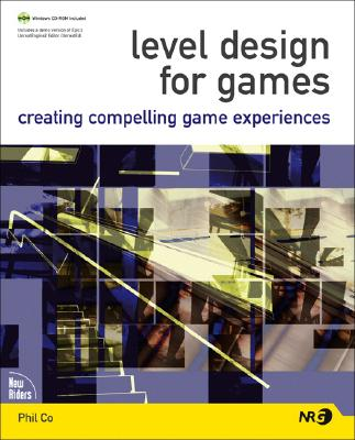 Level Design for Games: Creating Compelling Game Experiences - Co, Phil