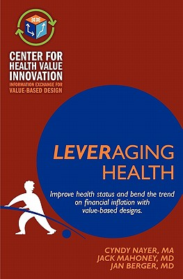 Leveraging Health: Improve Health Status and Bend the Trend on Financial Inflation with Value-Based Designs. - Nayer, Cyndy, and Berger MD, Jan, and Mahoney MD, John J