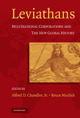 Leviathans: Multinational Corporations and the New Global History - Chandler, Alfred (Editor)