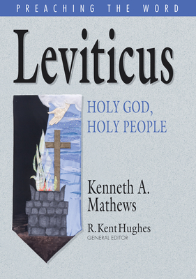 Leviticus: Holy God, Holy People - Mathews, Kenneth A, and Hughes, R Kent (Editor)