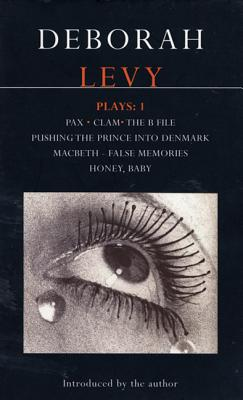 "Levy Plays: ""Pax""; ""Clam""; ""The B File""; ""Pushing the Prince into Denmark""; ""Macbeth False Memory""; ""Honey Baby"" v. 1 - Levy, Deborah"