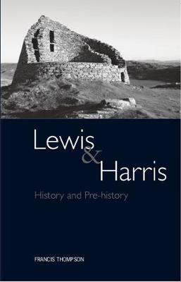 Lewis and Harris: History and Pre-history on the Western Edge of Europe - Thompson, Francis