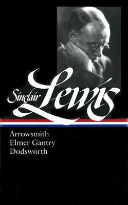 Lewis: Arrowsmith, Elmer Gantry: Arrowsmith, Elmer Gantry, Dodsworth - Lewis, Sinclair, and Lingeman, Richard R (Editor)