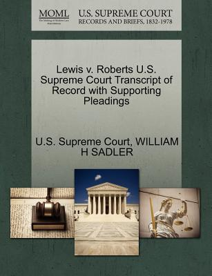 Lewis V. Roberts U.S. Supreme Court Transcript of Record with Supporting Pleadings - Sadler, William H, and U S Supreme Court (Creator)