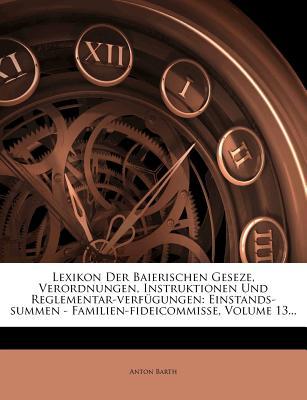 Lexikon Der Baierischen Geseze, Verordnungen, Instruktionen Und Reglementar-Verf Gungen: K Nig - Kreisregierung... - Barth, Anton