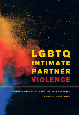 Lgbtq Intimate Partner Violence: Lessons for Policy, Practice, and Research - Messinger, Adam M