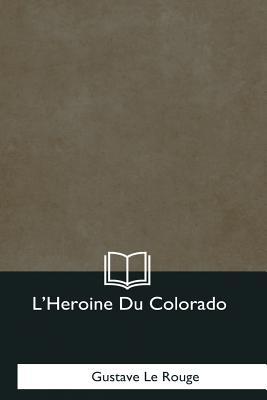 L'Heroine Du Colorado - Le Rouge, Gustave