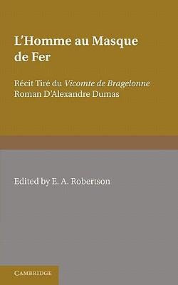 L'Homme Au Masque de Fer: Recit Tire Du Vicomte de Bragelonne Roman D'Alexandre Dumas - E a, Robertson