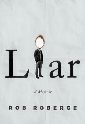 Liar: A Memoir - Roberge, Rob