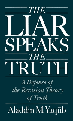 Liar Speaks the Truth: Defense of the Revision Theory - Yaqub, Aladdin M