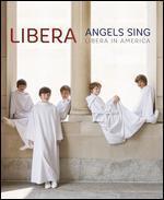Libera: Angels Sing - Libera in America [Blu-ray]