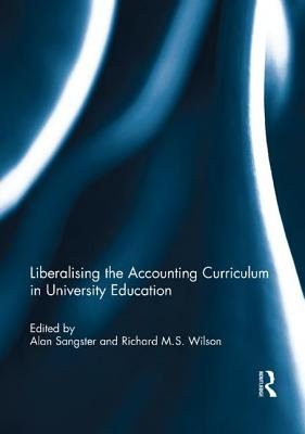 Liberalising the Accounting Curriculum in University Education - Sangster, Alan (Editor), and Wilson, Richard M. S. (Editor)