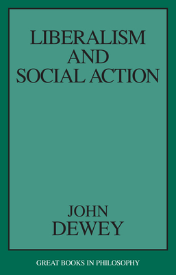 Liberalism and Social Action - Dewey, John