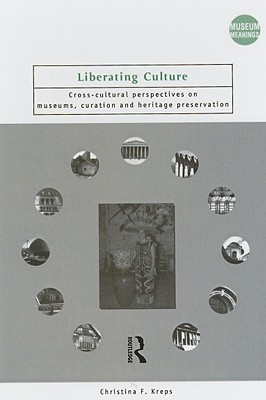 Liberating Culture: Cross-Cultural Perspectives on Museums, Curation, and Heritage Preservation - Kreps, Christina F