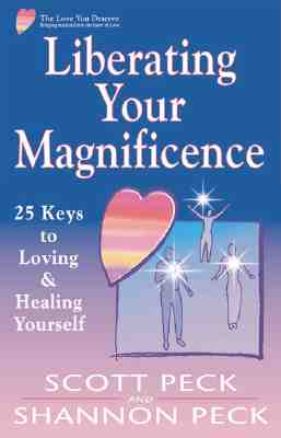 Liberating Your Magnificence: 25 Keys to Loving & Healing Yourself - Peck, Scott, and Peck, Shannon