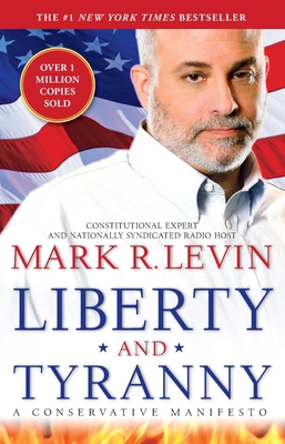 Liberty and Tyranny: A Conservative Manifesto - Levin, Mark R