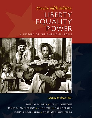 Liberty, Equality, Power, Volume II: Concise: Since 1863: A History of the American People - Murrin, John M, and Johnson, Paul E, and McPherson, James M