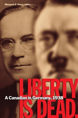 Liberty Is Dead: A Canadian in Germany, 1938 - Derry, Margaret E (Editor), and Wegenast, Franklin Wellington