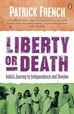 Liberty or Death: India's Journey to Independence and Division - French, Patrick