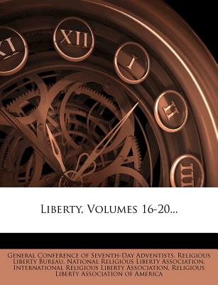 Liberty, Volumes 16-20 - General Conference of Seventh-Day Advent (Creator), and National Religious Liberty Association (Creator), and International Religious Liberty Associa (Creator)