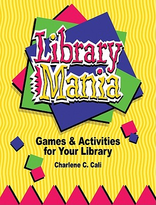 Library Mania: Games & Activities for Your Library - Cali, Charlene C