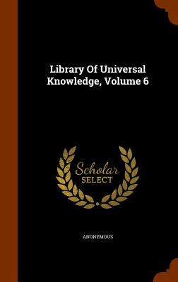Library of Universal Knowledge, Volume 6 - Anonymous