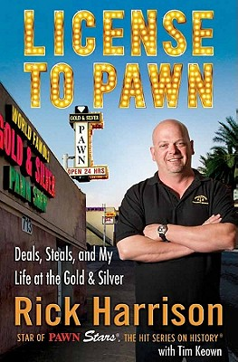 License to Pawn: Deals, Steals, and My Life at the Gold & Silver - Harrison, Rick, and Keown, Tim