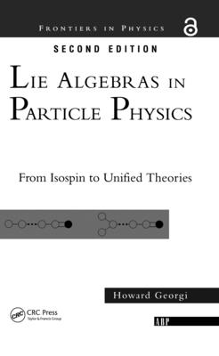 Lie Algebras In Particle Physics: from Isospin To Unified Theories - Georgi, Howard