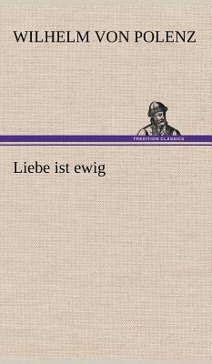 Liebe Ist Ewig - Polenz, Wilhelm Von
