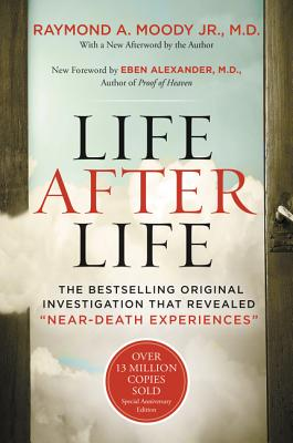 "Life After Life: The Bestselling Original Investigation That Revealed ""near-Death Experiences"" - Moody, Raymond"