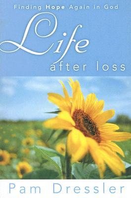 Life After Loss: Finding Hope Again in God - Dressler, Pam