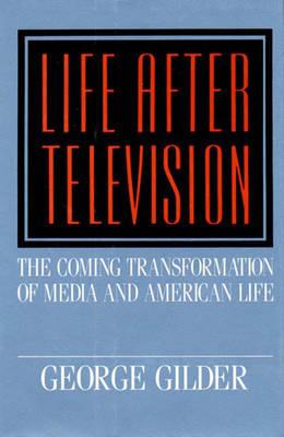 Life After Television - Gilder, George
