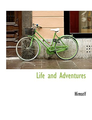 Life and Adventures - Himself
