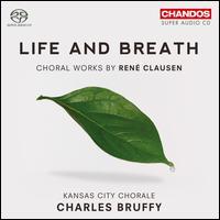 Life and Breath: Choral Works by Ren� Clausen - Lindsay Lang (soprano); Matthew Gladden (tenor); Pamela Williamson (soprano); Rebecca Lloyd (soprano);...