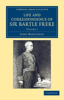 Life and Correspondence of Sir Bartle Frere, Bart., G.C.B., F.R.S., etc. - Martineau, John