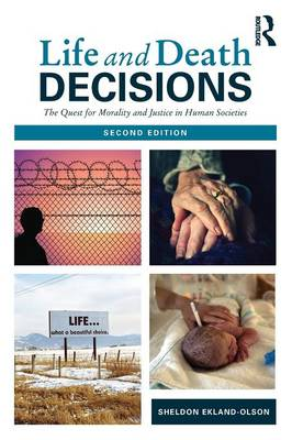 Life and Death Decisions: The Quest for Morality and Justice in Human Societies - Ekland-Olson, Sheldon