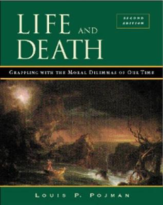 Life and Death: Grappling with the Moral Dilemmas of Our Time - Pojman, Louis P, Dr.