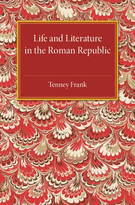 Life and Literature in the Roman Republic - Frank, Tenney