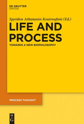 Life and Process: Towards a New Biophilosophy - Koutroufinis, Spyridon A (Editor)