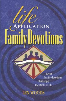 Life Application Family Devotions - Woods, Len, and Livingstone (Producer)