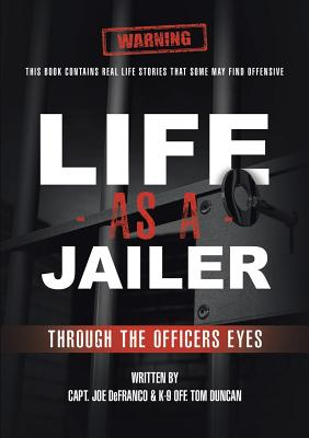 Life as a Jailer: Through the Officers Eyes - Defranco, Capt Joe