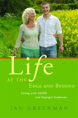 Life at the Edge and Beyond: Living with ADHD and Asperger Syndrome - Greenman, Jan
