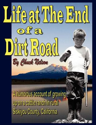 Life at the End of a Dirt Road - Nelson, Chuck