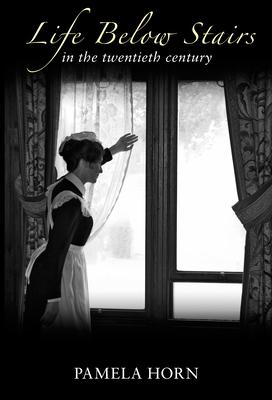 Life Below Stairs in the Twentieth Century - Horn, Pamela