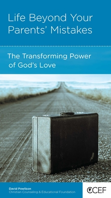 Life Beyond Your Parents' Mistakes: The Transforming Power of God's Love - Powlison, David