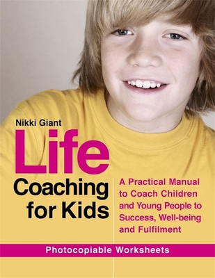 Life Coaching for Kids: A Practical Manual to Coach Children and Young People to Success, Well-Being and Fulfilment - Giant, Nikki