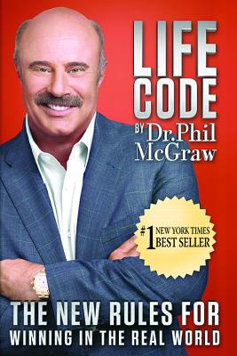 Life Code: The New Rules for Winning in the Real World - McGraw, Phillip C, Ph.D., and McGraw, Phil, Dr.